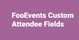 FooEvents Custom Attendee Fields Nulled v.1.15.12