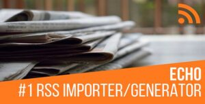 Echo RSS Feed Post Generator Nulled v.5.3.2.1