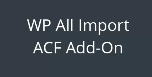 WP All Import ACF Add-On Nulled v.3.3.2
