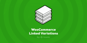 v.1.0.11 Iconic WooCommerce Linked Variations GPL Nulled